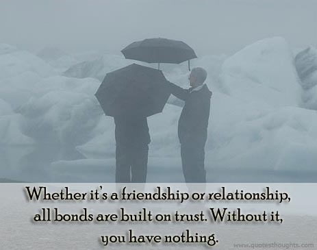 Trust Quotes Whether It's A Friendship Or Relationship All Bonds Are Built On Trust Without It You Have Nothing