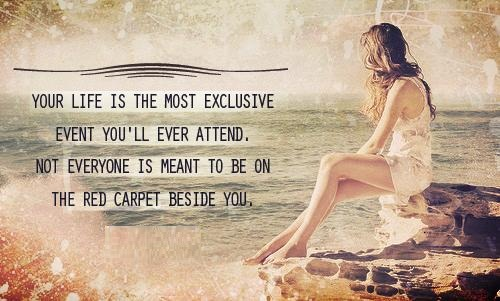 Trust Quotes Your Life Is Teh Most Exclusive Event You'll Ever Attend Not Everyone Is Meant To Be On The Red Carpet Beside You