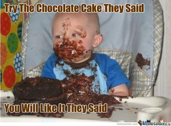 Try the chocolate cake they said Cake Meme