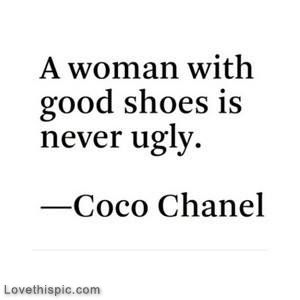 Ugly Sayings A women with good shoes is never ugly Coco Chanel