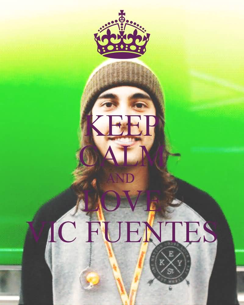 Vic Fuentes Quotes Keep calm and love vic Fuentes