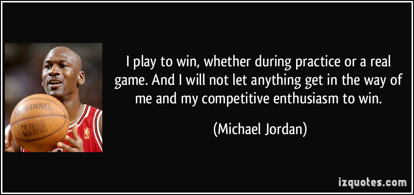 Victory Sayings i play to win whether during practice or a real game and i will not