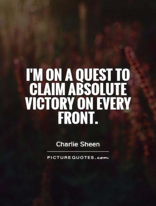 Victory Sayings I'm on a quest to claim absolute victory