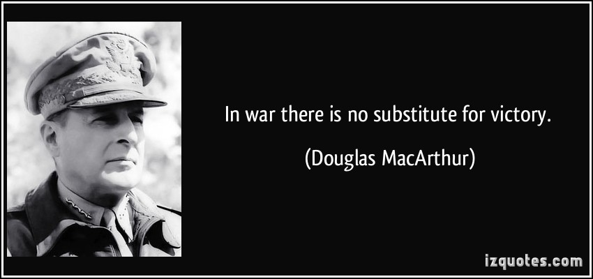 Victory Sayings in war there is no substitute for victory