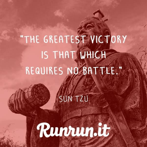 Victory Sayings the greatest victory is that which requires no battle