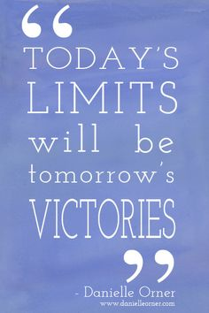 Victory Sayings today limits will be tomorrow's victories
