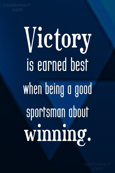 Victory Sayings victory is earned best when being a good sportsman