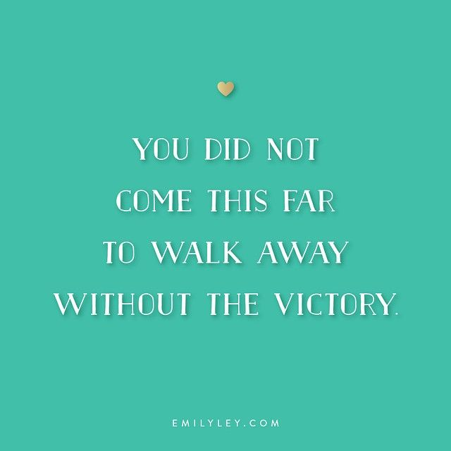 Victory Sayings you did not come this far to
