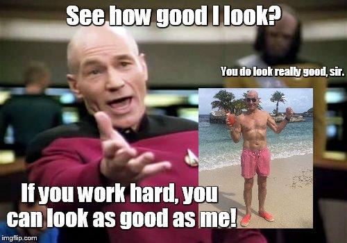 WTF Meme see how good i look if you work hard