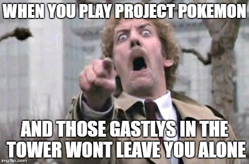 When You Play Project Pokemon And Those Gastlys In The Pokemon Go Meme