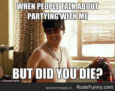 When people talk about partying with me Party Meme
