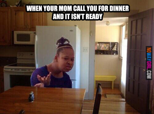 When your mom call you for dinner and it isn't ready WTF Meme