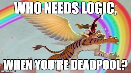 Who Needs Logic When You're Deadpool Funny Deadpool Memes