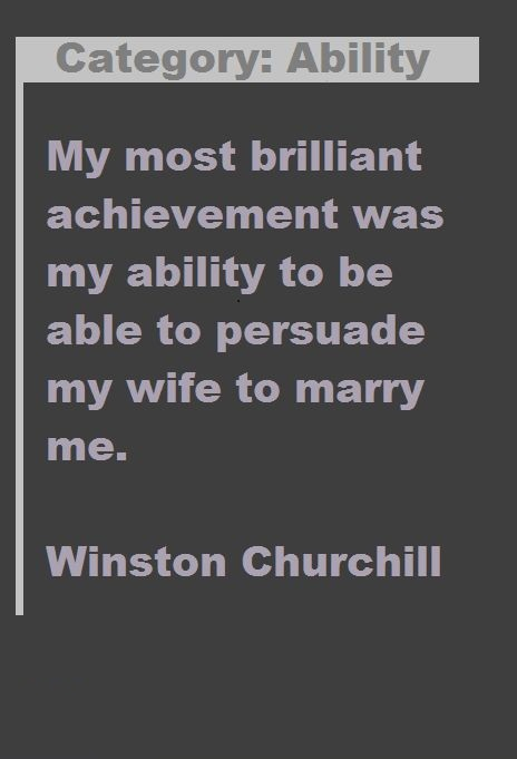 Wife Quotes My most brilliant achievement was my ability to be able to persuade my wife to marry me. Winston Churchill