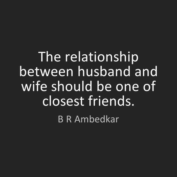 Wife Quotes The relationship between husband and wife should be one of closest friends. B. R. Ambedkar