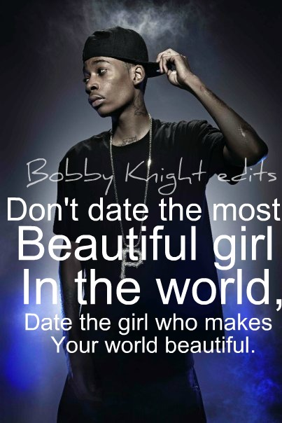 Wiz Khalifa Sayings don't date the most beautiful girl in the world