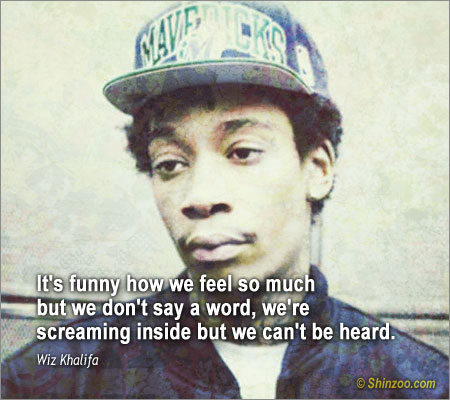 Wiz Khalifa Sayings its funny how we feel so much but we don't say a word