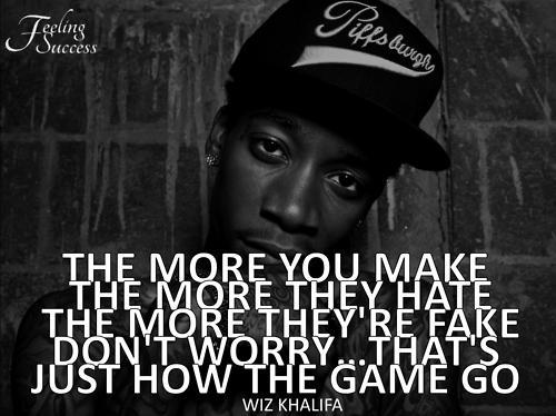 Wiz Khalifa Sayings the more you make the more they hate the more they're fake