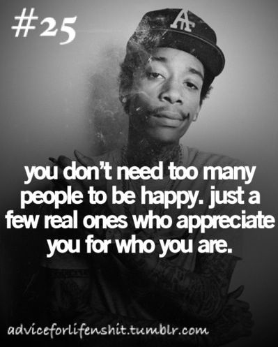 Wiz Khalifa Sayings you don't need too many people to be happy just