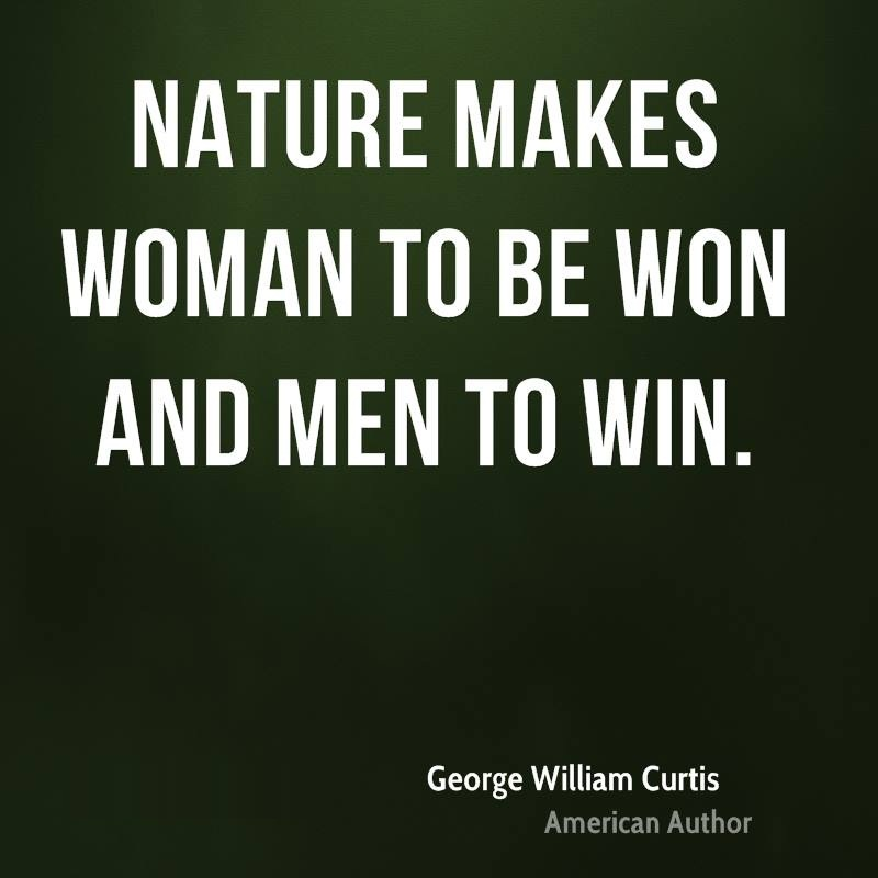 Women Quotes Nature Makes Woman To Be Won And Men To Win George William Curtis