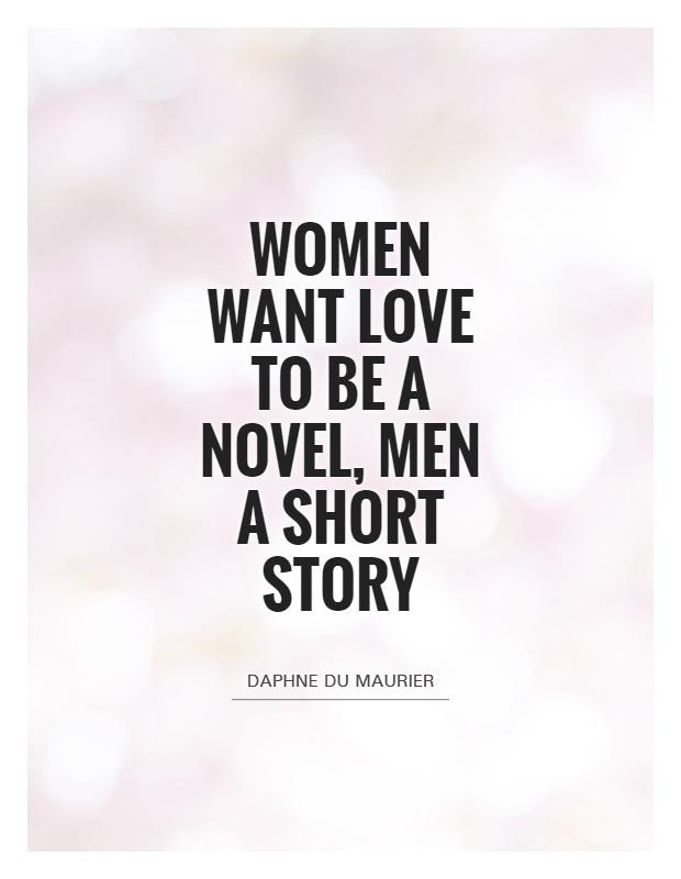 Women Quotes Women Want Love To Be A Novel Men A Short Story Daphne Du Maurier