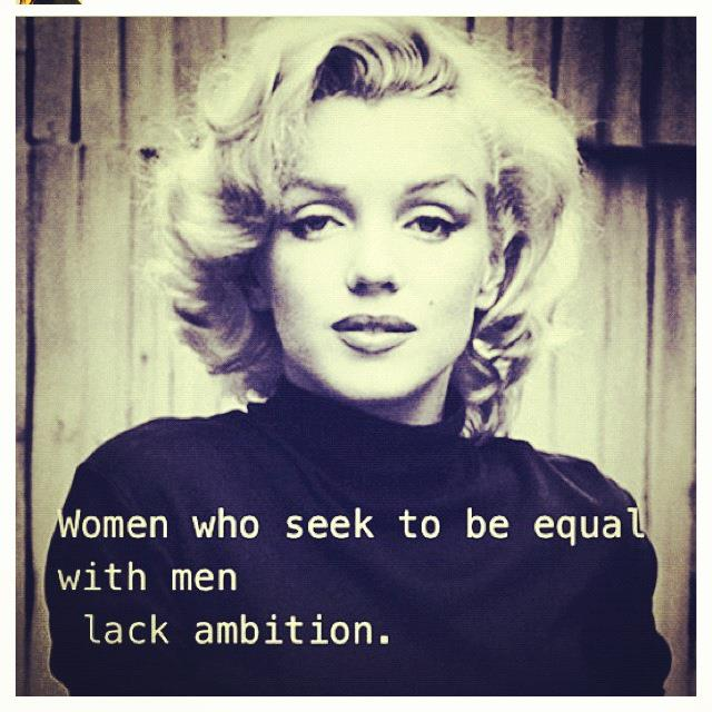 Women Quotes Women Who Seek To Be Equal With Men Lack Ambition
