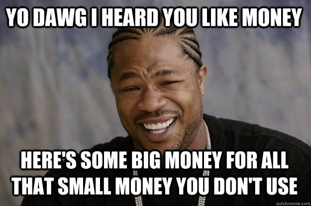 Yo dawg i heard you like money here's some Money Memes