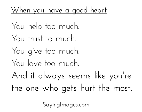 You Have My Heart Quotes when you have a good heart you help to much