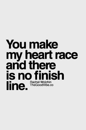 You Have My Heart Quotes you make my heart race and there is no finish line