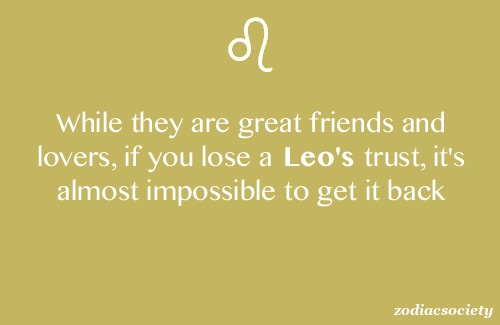 Zodiac Sayings while they are great friends and lovers if you lose a leo's trust its almost