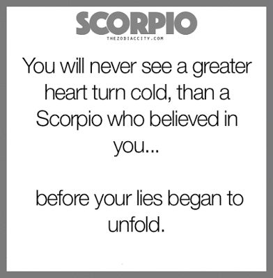Zodiac Sayings you will never see a greater heart turn cold than a scorpio who believed in you before your lies began to unfold