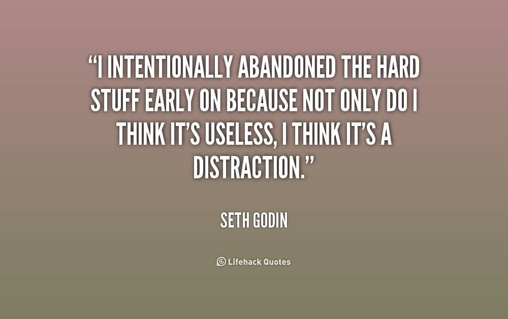 abandonment sayings i intentionally abandoned the hard stuff early on because not