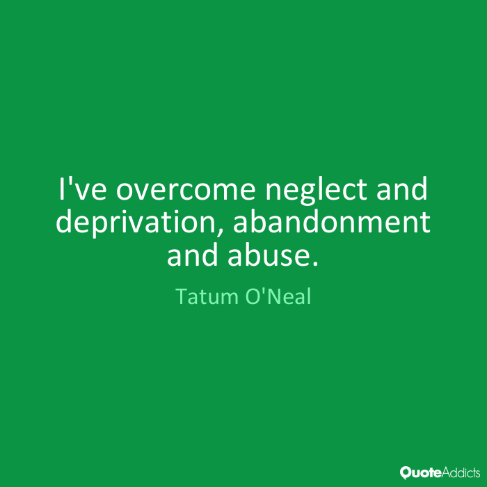 abandonment sayings I've overcome neglect and deprivation abandonment