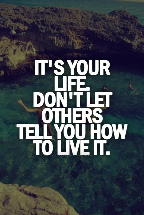 abandonment sayings its your life don't let others tell