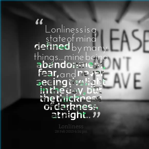 abandonment sayings loneliness is a state of mind defined
