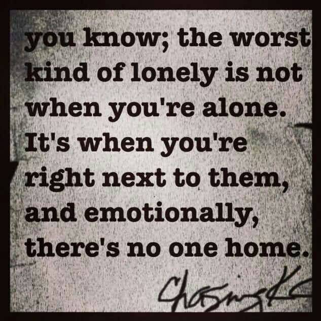 abandonment sayings you know the worst kind of lonely is not when you reed