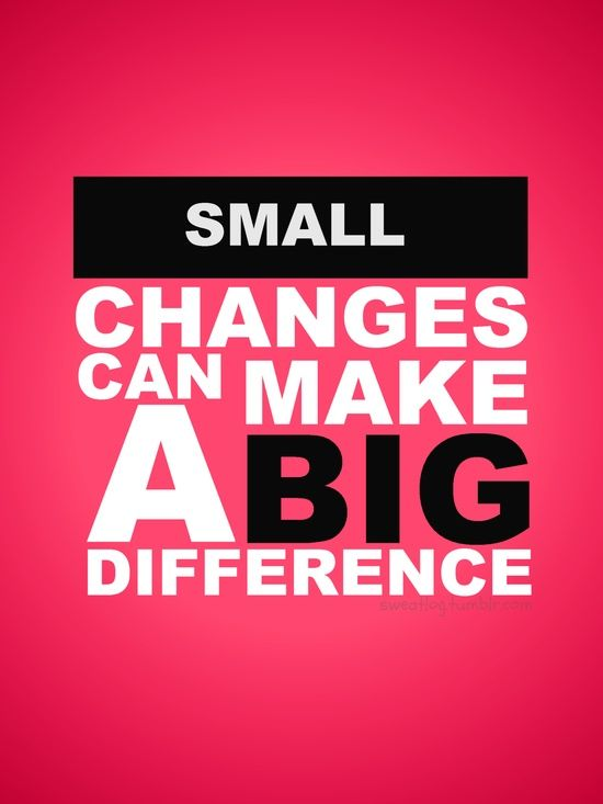 diet quote small changes can make a big diffrence