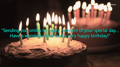 "happy birthday quotes ""Sending you smiles for every moment of your special day…Have a wonderful time and a very happy birthday!"""