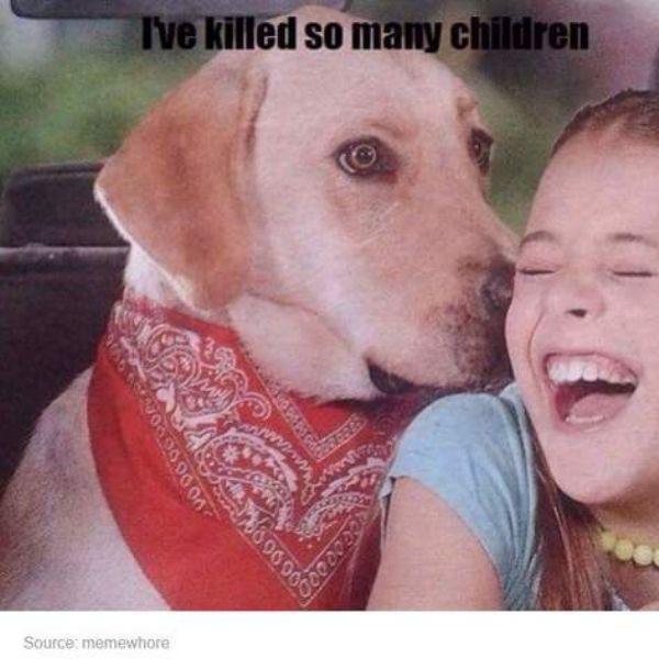 I've killed so many children Dank meme