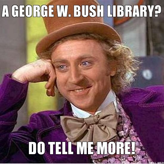 A george w bush library do tell me more George Bush Meme