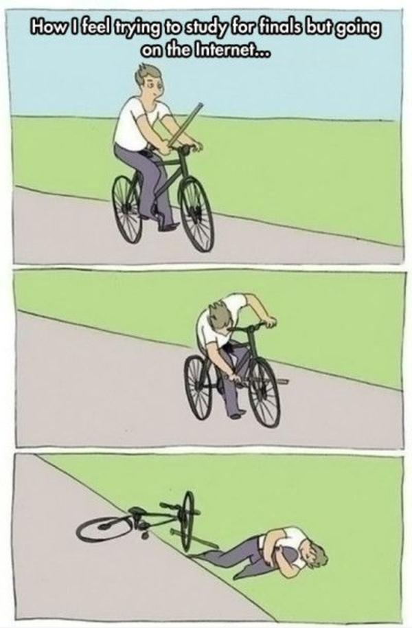 Bike Meme how i feel trying to study for finals but going on the internet