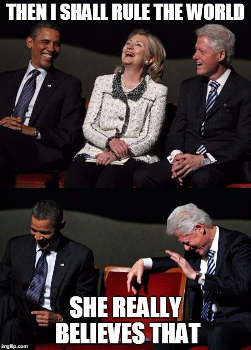 Bill Clinton Meme Then i shall rule the world she
