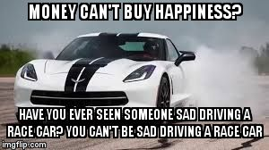 Car Meme Money can't buy happiness have you ever seen someone