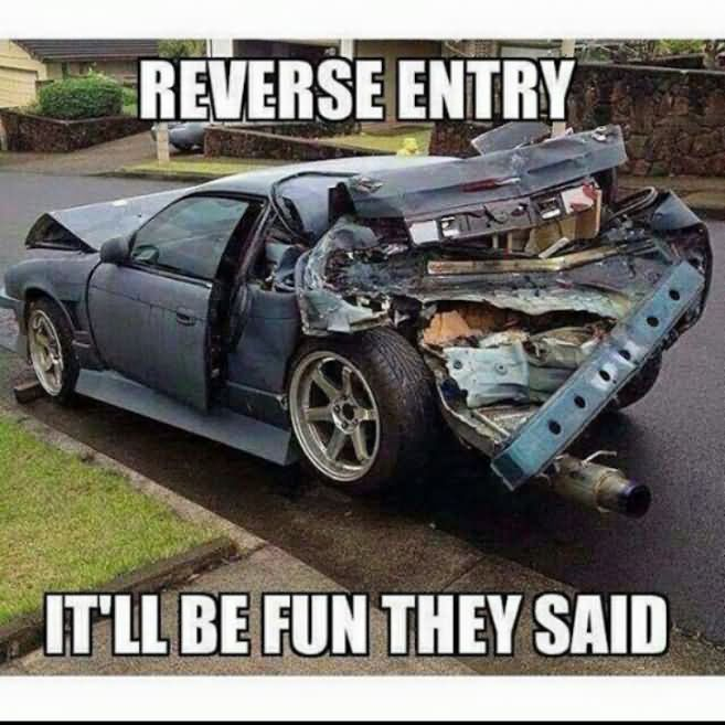 Car Memes reverse entry itll be fun they said