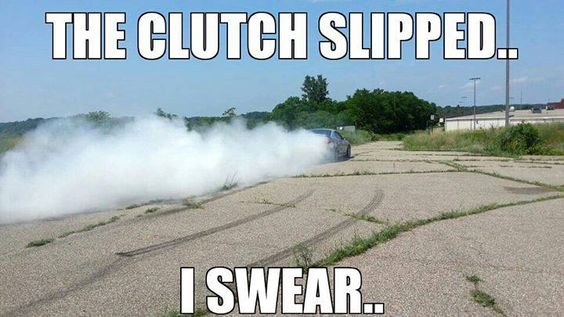 Car Memes the clutch slipped i swear