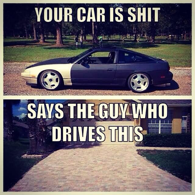 Car Memes your car is shit says the guys who drives this