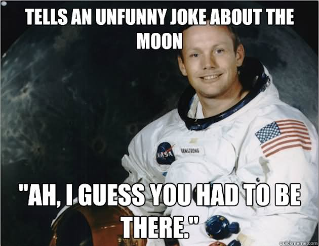 Cool Meme Tells an unfunny joke about the moon ah i guess you had to be there