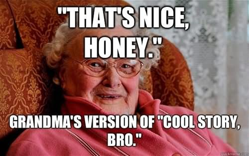 Cool Meme That's nice honey grandma's version