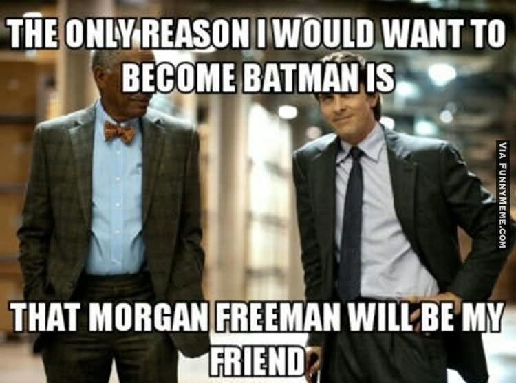 Cool Meme The only reason i would want to become batman is