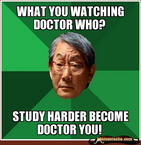 Cool Memes what you watching doctor who study harder become doctor you